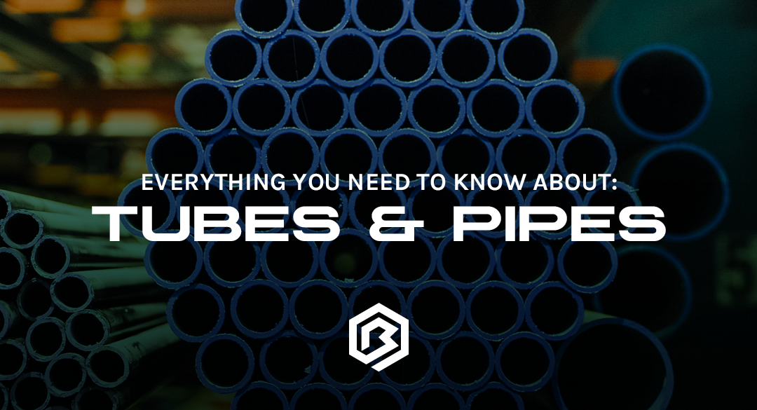 Everything You Need To Know About: Tubes & Pipes